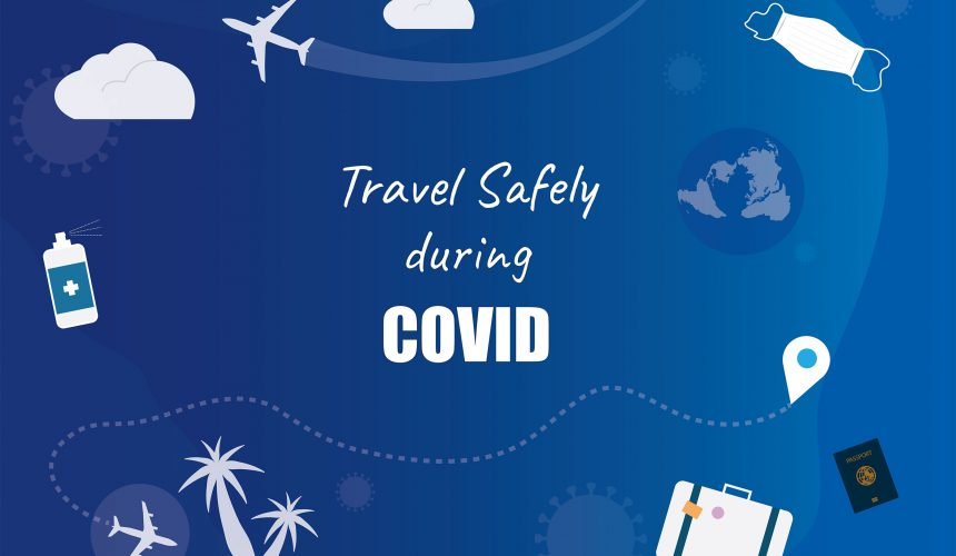 5 Ways To Insure A Safe Pandemic Travel Experience